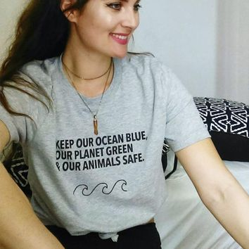 Keep Our Ocean Blue Our Planet Green & Our Animals Safe Printed T-Shirt Women Slogan Graphic Tops Girl Tumblr T Shirt Dropship