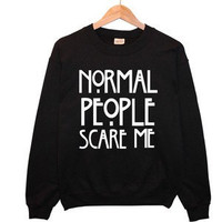Normal people scare me sweatshirt jumper hoody unisex.