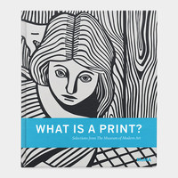 What is a Print: Selections from the Museum of Modern Art