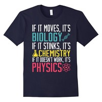If It Moves It's Biology T Shirt Physics Chemistry Education