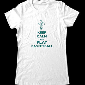 Keep Calm and Play Basketball T-Shirt - Printed on T-Shirts for Women and Men/Unisex