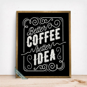 Better Coffee Better Idea Print, Typography Poster, Funny Quote, Office Decor, Kitchen Art, Wall Decor, Gift Idea, Fathers Day Gift
