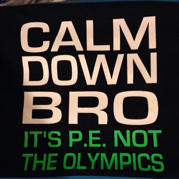 T-Shirt Calm Down Bro It's P.E. Not The Olympics