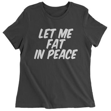 Let Me Fat In Peace Womens T-shirt