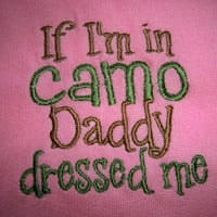 Pink Baby Girl If I'm in Camo Daddy by grinsandgigglesbaby1