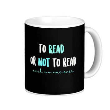 To Read or Not to Read... Coffee Mug