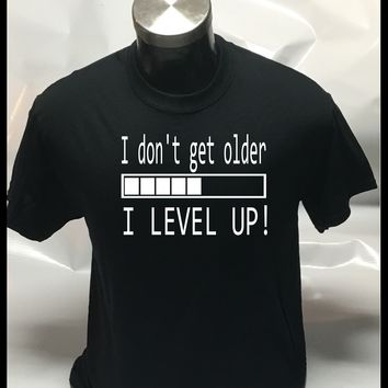I Don't get older I level Up! Sarcastic Adult Humor Graphic Gift Idea Funny Novelty T-shirt
