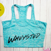Womens Workout Tank. Wheysted Tank. Exercise tank. Burnout tank. Motivational Fitness Shirt. Custom. Crossfit. Running.Motivation