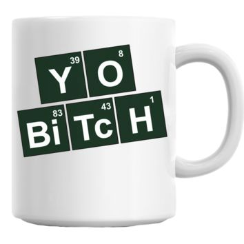 Yo Bitch Coffee Mug Cup 11 Oz