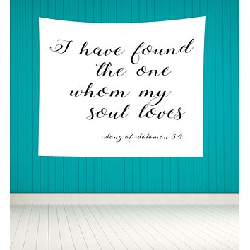 Song Of Solomon Quote - Tapestry - I have Found The One Whom My Soul Loves - Wall Art - Wedding Idea
