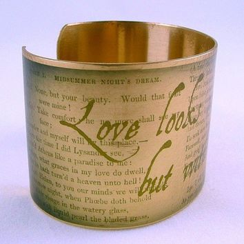 A Midsummer Night's Dream by Shakespeare Love Looks With The Mind Brass Cuff