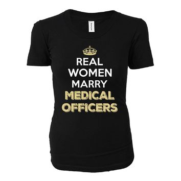 Real Women Marry Medical Officers. Cool Gift - Ladies T-shirt