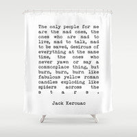 Jack Kerouac The Only People For Me Are The Mad Ones - On The Road Print Shower Curtain by StricklenPress