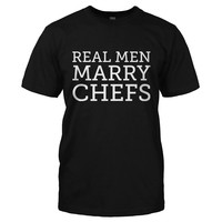 Real Men Marry Chefs - T Shirt