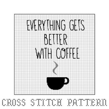 Everything Gets Better With Coffee Cross Stitch Pattern, Coffee Quotes, Coffee Pattern, Home Decor