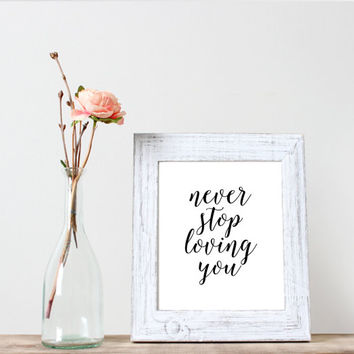 "inspirational poster""never stop loving you""printable quote art,motivational poster,instant download,modern handwriting style lyric art"