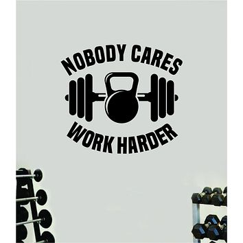 Nobody Cares Work Harder V3 Gym Wall Decal Home Decor Bedroom Room Vinyl Sticker Art Teen Work Out Quote Beast Lift Strong Inspirational Motivational Health School Fitness