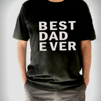 BEST DAD EVER T Shirt Father's day shirt poppy shirt daddy t-shirt best papa birthday top