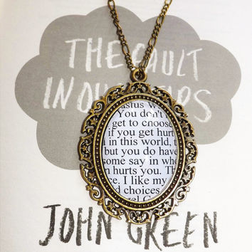 The Fault in Our Stars, by John Green, Literary Quote Book Pendant Necklace, ''You don't get to choose if you get hurt, I like my choices.'