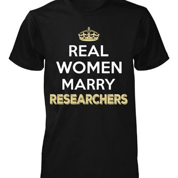 Real Women Marry Researchers. Cool Gift - Unisex Tshirt