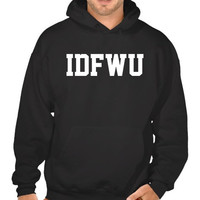 IDFWU (Big Sean Inspired Hoodie Pullover Sweater)
