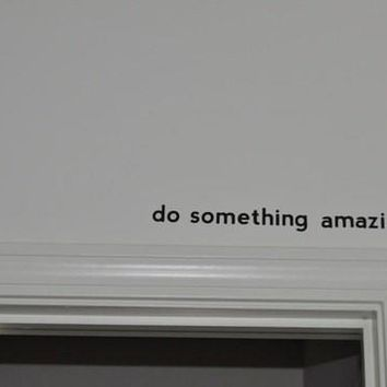 The Original 18 Do Something Amazing..  Over The Door Vinyl Wall Decal Sticker Art
