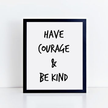 Have Courage & Be Kind Instant Download - Lifestyle Printable - Motivational Download -  Home Decor - Wall Art - Digital Print - Quote Print