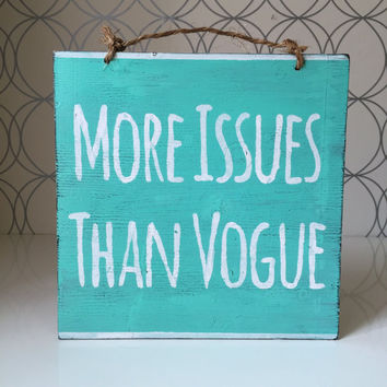 More Issues Than Vogue Wood Sign / Bohemian Decor / Office Decor / Wood Sign Sayings / Funny Signs / Wall Decor / Wall Art / Gifts - Aqua