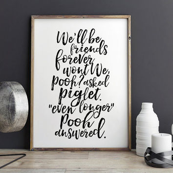 WINNIE POOH QUOTE,Kids Room Decor,Nursery Decor,Child Wall Decal,Friends Gift,Friendship Gift,Quote Prints,Typography Print,Piglet Quote