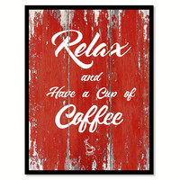 Relax & Have A Cup Of Coffee Quote Saying Canvas Print with Picture Frame