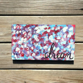 Dream, Abstract, Colorful, Girly Reclaimed Wood Hand Painted Sign