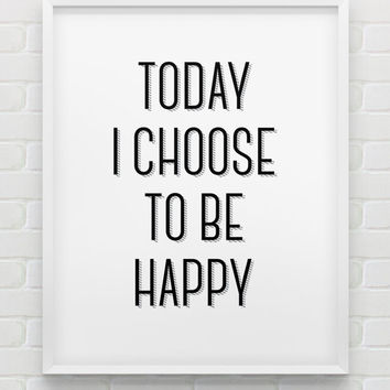 printable 'today I choose to be happy' print // instant download motivational print // black and white home decor // printable wall art