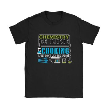 Funny Science Shirt Chemistry Is Like Cooking Gildan Womens T-Shirt
