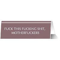 F*ck This F*cking Sh*t Motherf*ckers Mauve Pink Nameplate Desk Sign