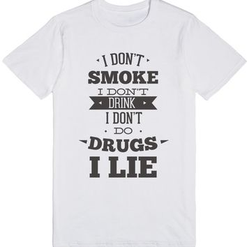 Don't smoke don't drinking  but I lie