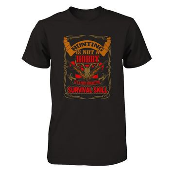Hunting Is Not A Hobby - Shirts