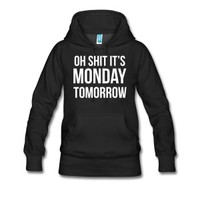 Oh shit its MONDAY tomorrow T-Shirt | Spreadshirt