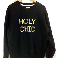 Holy Chic Sweatshirt with Gold Font Gold Holy Chic sweater