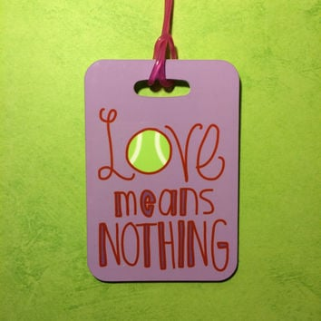 Personalized LOVE means NOTHING Tennis Sport Bag Tag - Luggage Tag Bag Tag
