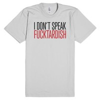 "Funny ""I don't speak Fuc*tardish"" T-Shirt-Unisex Silver T-Shirt"