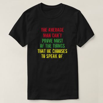 The average man can't prove most of the things T-Shirt
