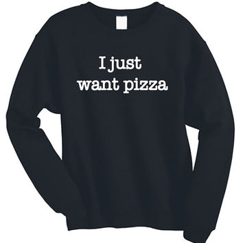 I just want pizza Sweatshirt Unisex Sweater Netflix and Chill Tumblr Hipster Pinterest Cute Tshirt