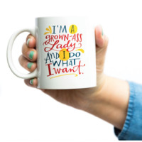 I'm a Grown-Ass Lady and I Do What I Want Mug