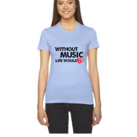 Without Music, Life would b flat1 - Women's Tee