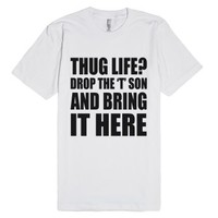 Thug Life? Drop The 't' Son And Bring It