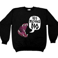 No Means No Mouth-- Unisex Sweatshirt