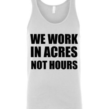 We Work in Acres Not Hours Farming Unisex Tank Top