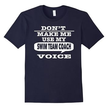 Don't Make Me Use My Swim Team Coach Voice T-Shirt
