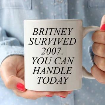 Britney Survived 2007 You Can Handle Coffee Mug