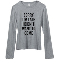 Sorry I'm Late I Didn't Want To Come Women's Long Sleeve Jersey T-Shirt